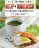 The Effortless Soup   Sandwich Cookbook