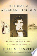 The Case of Abraham Lincoln  : A Story of Adultery, Murder, and the Making of a Great President
