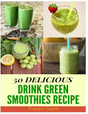Drink Green Smoothies Recipe : 50 Delicious of Drink Green Smoothies