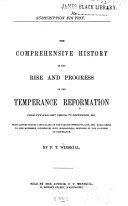 The Comprehensive History of the Rise and Progress of the Temperance Reformation from the Earliest Period to September 1881