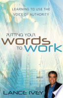 Putting Your Words to Work  Learn to Use the Voice of Authority