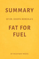 Summary of Dr  Joseph Mercola   s Fat for Fuel by Milkyway Media