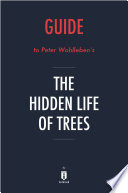 Guide to Peter Wohlleben   s The Hidden Life of Trees by Instaread Book