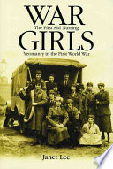 War Girls, The First Aid Nursing Yeomanry in the Great War by Janet Lee PDF
