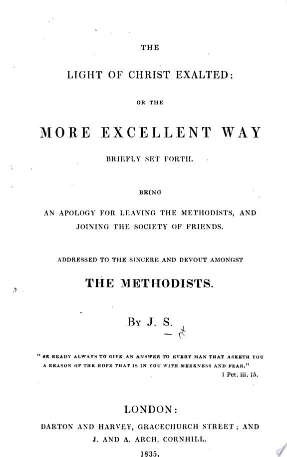 The Light of Christ Exalted  Or  the More Excellent Way Briefly Set Forth  Being an Apology for Leaving the Methodists and Joining the Society of Friends     By J  S   i e  Joseph Sutton