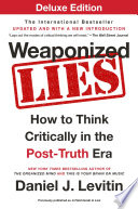 Weaponized Lies Deluxe  : How to Think Critically in the Post-Truth Era
