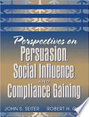 Perspectives on Persuasion, Social Influence, and Compliance Gaining