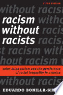 Racism without Racists  : Color-Blind Racism and the Persistence of Racial Inequality in America