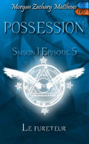 Possession Saison 1 Episode 5 Le fureteur