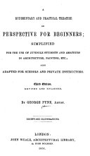 Rudimentary Perspective  A Rudimentary and Practical Treatise on Perspective for Beginners     Third edition of    Rudimentary Perspective      revised and enlarged  etc