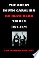 The Great South Carolina Ku Klux Klan Trials  1871 1872