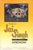 Sawai Jai Singh and His Astronomy