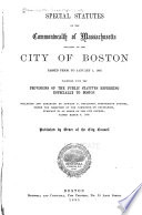 Special Statutes Of The Commonwelth Of Massachusetts Relating Of The City Of Boston Passed Prior To January 1 1885