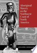 Aboriginal Slavery On The Northwest Coast Of North America