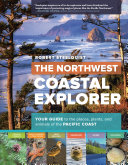 The Northwest Coastal Explorer: Your Guide to the Places, Plants, ...
