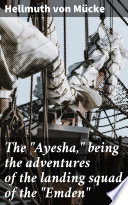 The  Ayesha   being the adventures of the landing squad of the  Emden