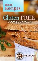 Gluten Free Cookbook  Vol  4 Bread Recipes