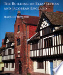 The Building of Elizabethan and Jacobean England