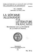 La réforme allemande et la littérature française, recherches sur la notoriété de Luther en France