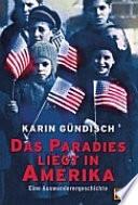 Das Paradies liegt in Amerika  : eine Auswanderergeschichte