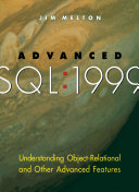 Advanced SQL, 1999: Understanding Object-relational and Other ...