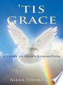 'Tis Grace  : A Story of God'S Redemption