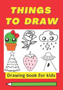 Things To Draw, Drawing Book for Kids