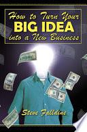 How to Turn Your Big Idea Into a New Business