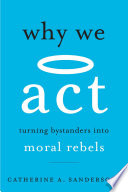 """Why We Act: Turning Bystanders Into Moral Rebels"" by Catherine A. Sanderson"