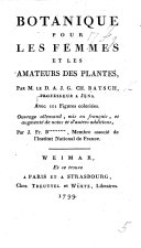 Botanique pour les femmes et les amateurs des plantes ... Ouvrage allemand, mis en français, et augmenté de notes et d'autres additions, par J. Fr. B*********, Membre associé de l'Institut National de France [i.e. Baron Jean François de Bourgoing].