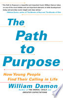 """""""The Path to Purpose: How Young People Find Their Calling in Life"""" by William Damon"""