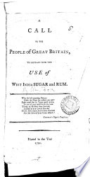 A Call to the People of Great Britain, to Refrain from the Use of West India Sugar and Rum