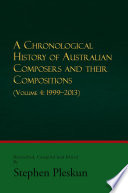 A Chronological History Of Australian Composers And Their Compositions Vol 4 1999 2013