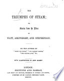 The Triumphs of Steam  Or Stories from the Lives of Watt  Arkwright  and Stephenson  By the Author of    Might Not Right     Etc   Mrs  E  Burrows      With Illustrations by J  Gilbert