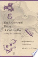 """""""The Architectural Theory of Viollet-le-Duc: Readings and Commentary"""" by Eugène Emanuel Viollet-LeDuc, Eugène-Emmanuel Viollet-le-Duc, Millard F. Hearn, Millard Fillmore Hearn"""