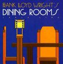 Frank Lloyd Wright's Dining Rooms