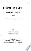 Historiographi Societatis Jesu Ab Eius Origine Ad Nostra Usque Tempora
