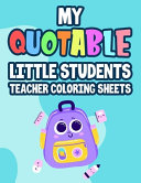 My Quotable Little Students Teacher Coloring Sheets