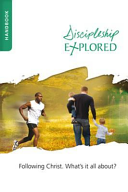 Discipleship Explored Handbook  Following Christ  What s It All About