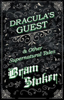 Dracula's Guest & Other Supernatural Tales