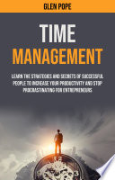 Time Management  Learn the Strategies and Secrets of Successful People to Increase Your Productivity and Stop Procrastinating for Entrepreneurs Book