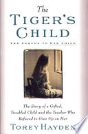 """""""Tiger's Child: The Story of a Gifted, Troubled Child and the Teac"""" by Torey Hayden"""