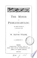 The Miner Of Perranzabuloe W Murrish Or Simple Records Of A Good Man S Life