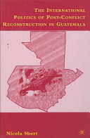The International Politics of Post Conflict Reconstruction in Guatemala
