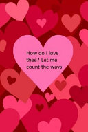 How Do I Love Thee Let Me Count The Ways Valentine S Day Gift Anniversary Gift Idea Lined Notebook Journal To Write In