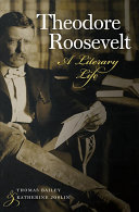 Theodore Roosevelt : a literary life / Thomas Bailey & Katherine Joslin.
