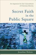 Secret Faith in the Public Square