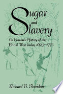 """Sugar and Slavery: An Economic History of the British West Indies, 1623-1775"" by Richard B. Sheridan"