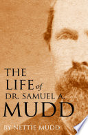 The Life of Dr  Samuel A  Mudd