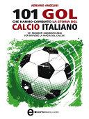 101 gol che hanno cambiato la storia del calcio italiano